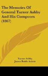 The Memoirs Of General Turner Ashby And His Compeers (1867)