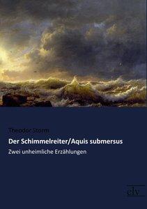 Der Schimmelreiter / Aquis submersus