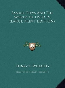 Samuel Pepys And The World He Lived In (LARGE PRINT EDITION)