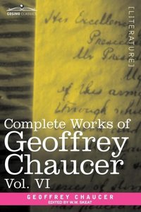 Complete Works of Geoffrey Chaucer, Vol. VI
