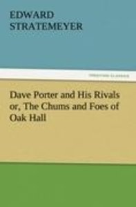 Dave Porter and His Rivals or, The Chums and Foes of Oak Hall