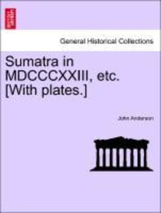 Sumatra in MDCCCXXIII, etc. [With plates.]