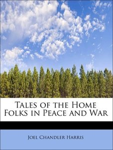 Tales of the Home Folks in Peace and War