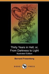 Thirty Years in Hell; Or, from Darkness to Light (Illustrated Ed