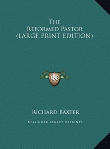 The Reformed Pastor (LARGE PRINT EDITION)