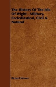 The History Of The Isle Of Wight - Military, Ecclediastical, Civ