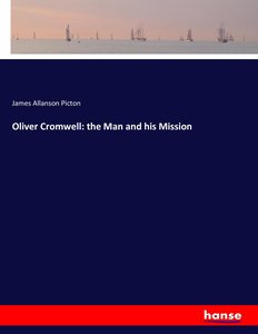 Oliver Cromwell: the Man and his Mission