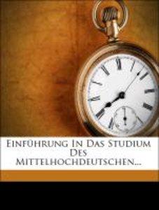 Einführung In Das Studium Des Mittelhochdeutschen...