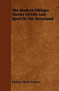The Modern Vikings; Stories Of Life And Sport In The Norseland