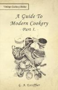 A Guide to Modern Cookery - Part I