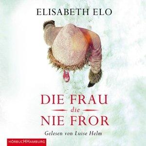 Elisabeth Elo: Die Frau,Die Nie Fror