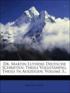 Dr. Martin Luthers Deutsche Schriften: Theils Vollständig, Theil