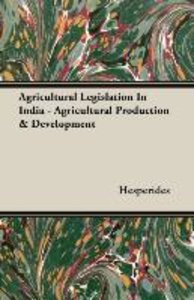 Agricultural Legislation in India - Agricultural Production & De