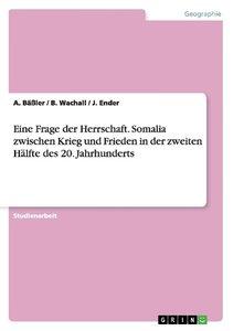 Eine Frage der Herrschaft. Somalia zwischen Krieg und Frieden in