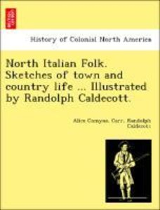 North Italian Folk. Sketches of town and country life ... Illust