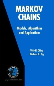 Ching, W: Markov Chains: Models, Algorithms and Applications