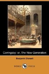 Coningsby; Or, the New Generation (Dodo Press)