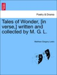 Tales of Wonder, [in verse,] written and collected by M. G. L.