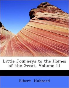 Little Journeys to the Homes of the Great, Volume 11