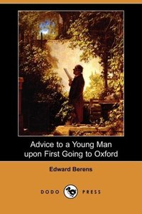 Advice to a Young Man Upon First Going to Oxford (Dodo Press)