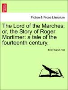 The Lord of the Marches; or, the Story of Roger Mortimer: a tale