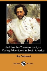Jack North's Treasure Hunt; Or, Daring Adventures in South Ameri