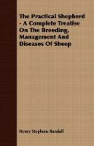 The Practical Shepherd - A Complete Treatise On The Breeding, Ma