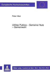Utilitas Publica - Gemeiner Nutz - Gemeinwohl