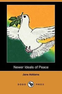 Newer Ideals of Peace (Dodo Press)