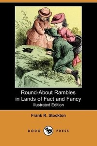 Round-About Rambles in Lands of Fact and Fancy (Illustrated Edit