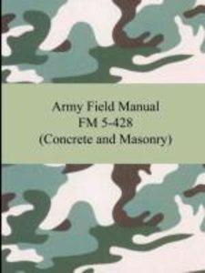 Army Field Manual FM 5-428 (Concrete and Masonry)