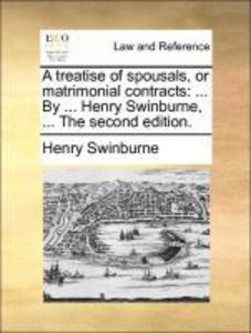 A treatise of spousals, or matrimonial contracts: ... By ... Hen