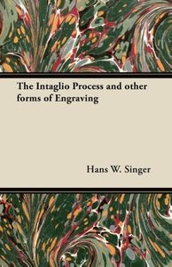 The Intaglio Process and other forms of Engraving