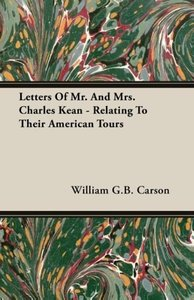 Letters Of Mr. And Mrs. Charles Kean - Relating To Their America