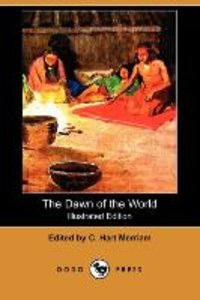 The Dawn of the World (Illustrated Edition) (Dodo Press)