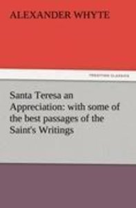 Santa Teresa an Appreciation: with some of the best passages of