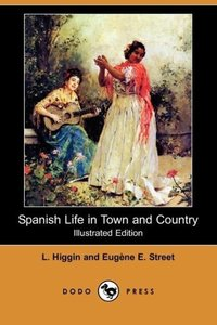 Spanish Life in Town and Country (Illustrated Edition) (Dodo Pre