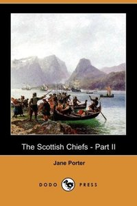 The Scottish Chiefs - Part II (Dodo Press)