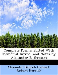 Complete Poems; Edited With Memorial-Introd. and Notes by Alexan