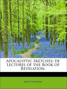 Apocalyptic Sketches; de Lectures of the Book of Revelation.