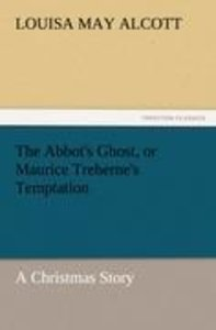 The Abbot's Ghost, or Maurice Treherne's Temptation A Christmas