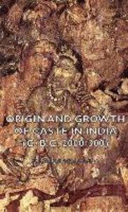 Origin and Growth of Caste in India (C. B.C. 2000-300)