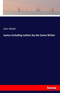 Junius Including Letters by the Same Writer