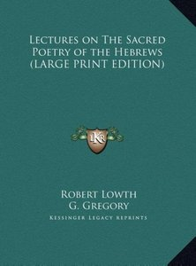 Lectures on The Sacred Poetry of the Hebrews (LARGE PRINT EDITIO