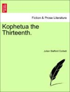 Kophetua the Thirteenth. VOL. I