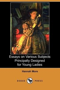 Essays on Various Subjects Principally Designed for Young Ladies