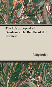 The Life or Legend of Gaudama - The Buddha of the Burmese