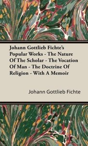 Johann Gottlieb Fichte's Popular Works - The Nature Of The Schol
