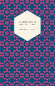 The Boyhood of Martin Luther - A Tale of the Early Life of the G