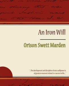 The Iron Will - Orison Swett Marden